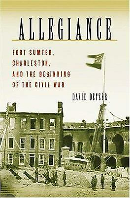 Allegiance : Fort Sumter, Charleston, and the Beginning of the Civil War by D...