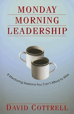Monday Morning Leadership: 8 Mentoring Sessions You Can't Afford to Miss,