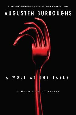 AUGUSTEN BURROUGHS       A WOLF AT THE TABLE