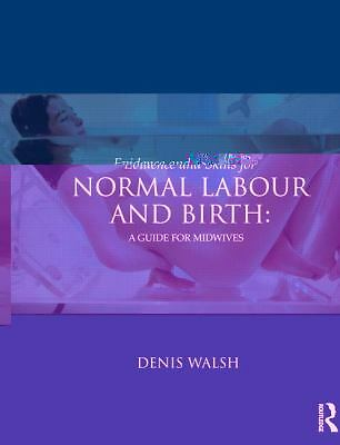 NEW Evidence and Skills for Normal Labour and Birth : A Guide for Midwives Walsh