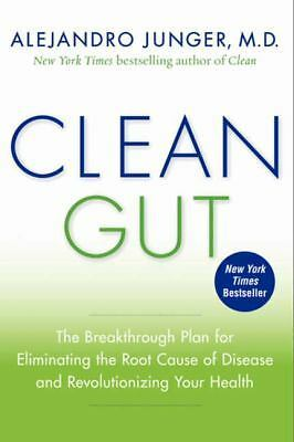 Clean Gut: The Breakthrough Plan for Eliminating the Root Cause of Disease and