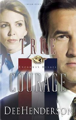 True Courage (Uncommon Heroes, Book 4), Henderson, Dee