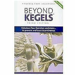 Beyond Kegels: Fabulous Four Exercises & More... To Prevent & Treat Incontinenc