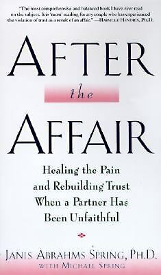 After the Affair: Healing the Pain and Rebuilding Trust When a Partner Has Been