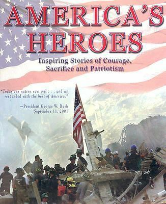 America's Heroes Inspiring Stories of Courage Sacrifice and Patriotism 9-11-2001