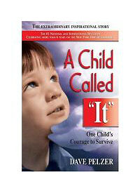 """A Child Called """"It"""": One Child's Courage to Survive"", Dave Pelzer"