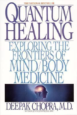 Quantum Healing: Exploring the Frontiers of Mind/Body Medicine, Chopra, Deepak