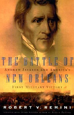 THE BATTLE OF NEW ORLEANS Andrew Jackson & America's First Military Victory