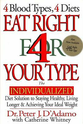Eat Right 4 Your Type: The Individualized Diet Solution to Staying Healthy, Liv