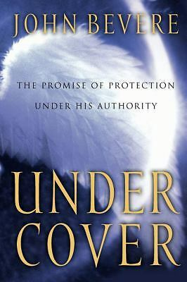 Under Cover: The Promise of Protection Under His Authority, Bevere, John