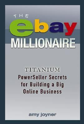 The eBay Millionaire : Titanium PowerSeller Secrets for Building a Big Online...