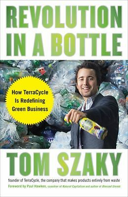 Revolution in a Bottle : How Terracycle Is Redefining Green Business by Tom...