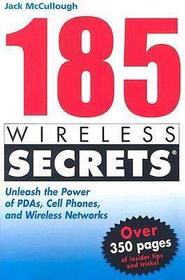 185 Wireless Secrets : Unleash the Power of PDAs, Cell Phones and Wireless...