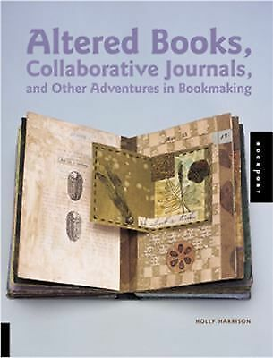 Altered Books, Collaborative Journals, and Other Adventures in Bookmaking, Harr