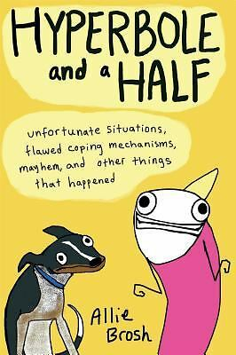 Hyperbole and a Half: Unfortunate Situations, Flawed Coping Mechanisms, Mayhem,