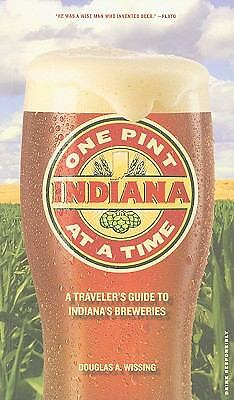 Indiana: One Pint at a Time: A Traveler's Guide to Indiana's Breweries,