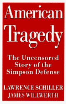 American Tragedy: The Uncensored Story of the Simpson Defense, Lawrence Schille