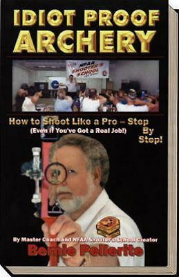 Idiot Proof Archery: How to Shoot Like a Pro-Step by Step (Even If You Have a R