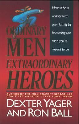 Ordinary Men, Extraordinary Heroes by Dexter Yager and Ron Ball (1992,...