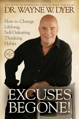 Excuses Begone!: How to Change Lifelong, Self-Defeating Thinking Habits, Dyer D