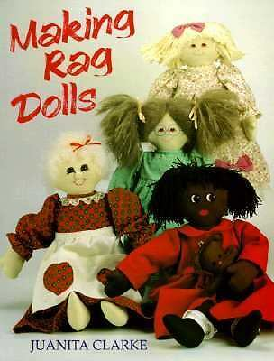 Making Rag Dolls by Juanita Clarke (1995, Paperback, Reprint, Unabridged)
