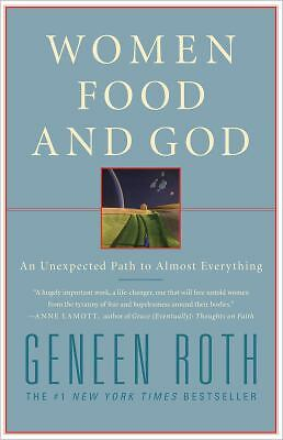 Women Food and God: An Unexpected Path to Almost Everything, Geneen Roth