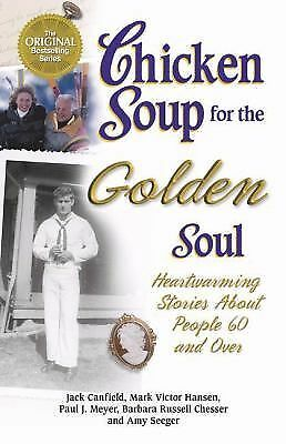 Chicken Soup for the Golden Soul: Heartwarming Stories for People 60 and Over (