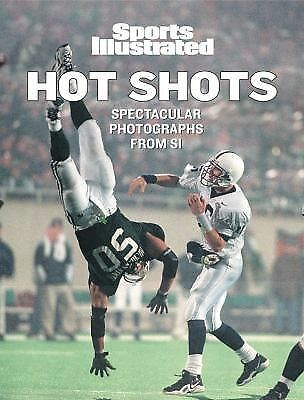 Hot Shots : 21st Century Sports Photography by Sports Illustrated Editors...