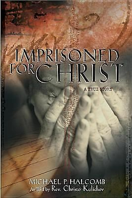 Imprisoned for Christ : A Stirring Testament to God's Sustaining Grace in a...