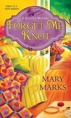 Forget Me Knot (A Quilting Mystery), Marks, Mary