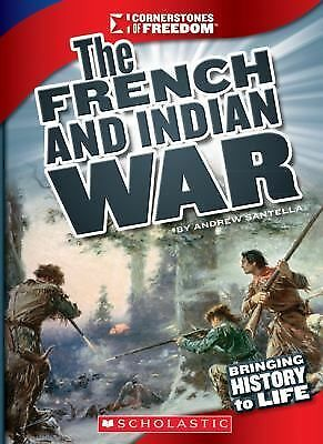 The French and Indian War (Cornerstones of Freedom. Third Series), Santella, An