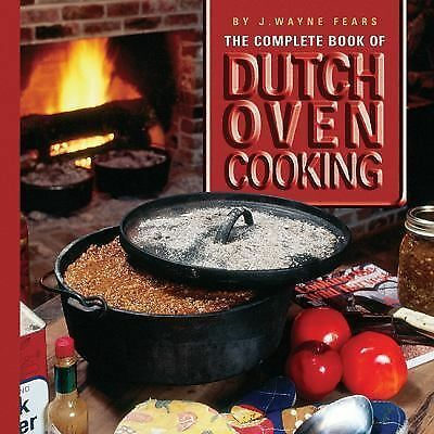 The Complete Book of Dutch Oven Cooking Cookbook, Fears, J. Wayne