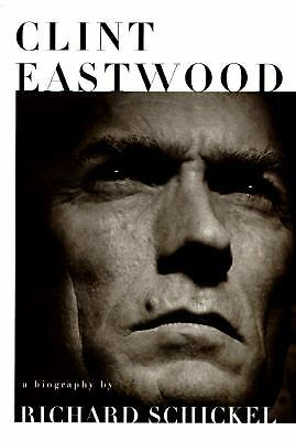 Clint Eastwood : A Biography by Richard Schickel (1996, Hardcover)