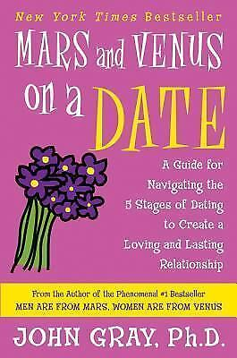 Mars and Venus on a Date : A Guide for Navigating the 5 Stages of Dating to Crea