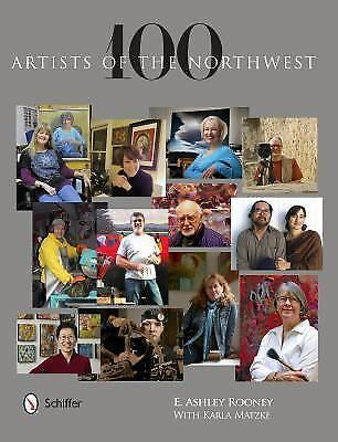 100 Artists of the Northwest by E. Ashley Rooney (2013, Hardcover) 224 Pages