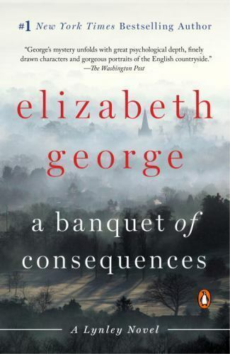 A Lynley Novel: A Banquet of Consequences by Elizabeth George (2016, Paperback)