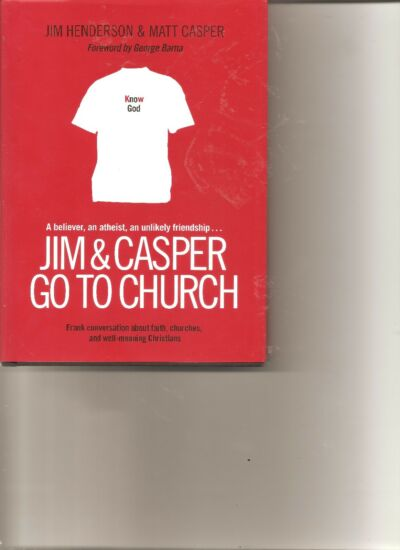 Jim and Casper Go to Church : Frank Conversation about Faith, Churches, and...