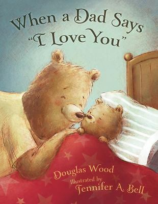 "When a Dad Says ""I Love You"" Wood, Douglas"