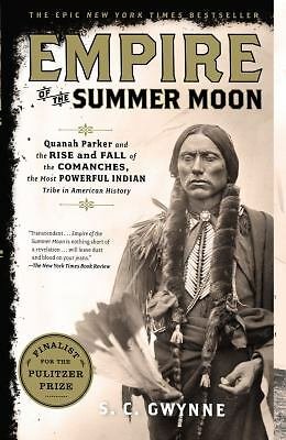 Empire of the Summer Moon: Quanah Parker and the Rise and Fall of the Comanches,