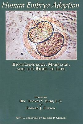 Human Embryo Adoption:technology, Marriage & the Right to Life by Berg