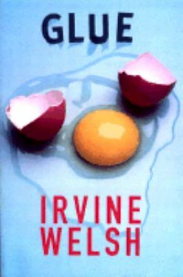 Irvine Welsh - Glue (2002) - Used - Trade Paper (Paperback)