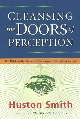 Cleansing the Doors of Perception: The Religious Significance of Entheogenic Pl