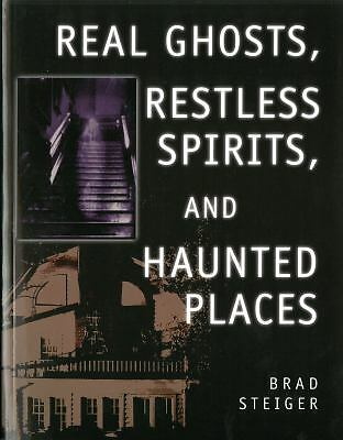 Real Ghosts, Restless Spirits, and Haunted Places Steiger, Brad