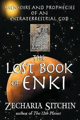 The Lost Book of Enki: Memoirs and Prophecies of an Extraterrestrial God Sitchi