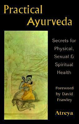 Practical Ayurveda: Secrets of Physical, Sexual, & Spiritual Health Atreya