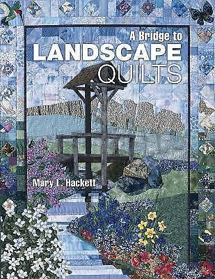 A Bridge to Landscape Quilts, Mary L. Hackett, Good Book