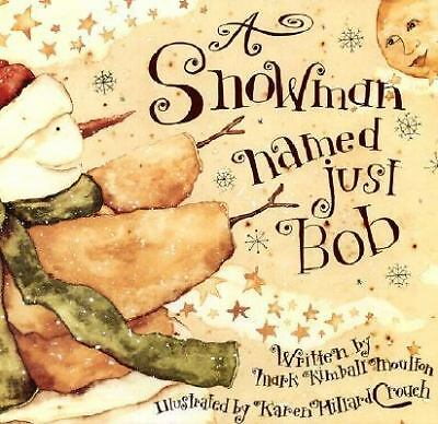 A Snowman Named Just Bob by Mark Kimball Moulton (1999, Paperback)