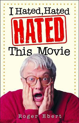 I Hated, Hated, Hated This Movie Ebert, Roger