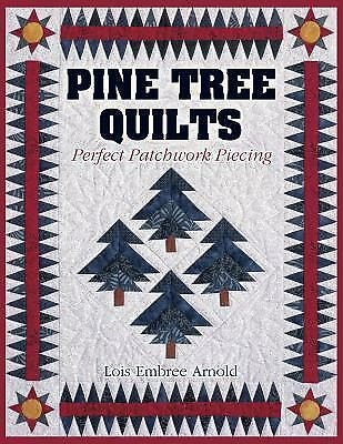 Pine Tree Quilts: Perfect Patchwork Piecing