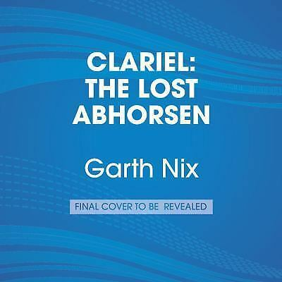 Clariel: The Lost Abhorsen The Old Kingdom